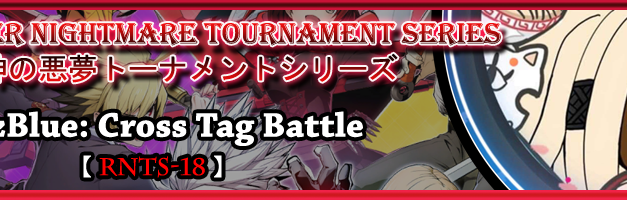 RNTS-18 TOURNAMENT FOR BLAZBLUE: CROSS TAG BATTLE !